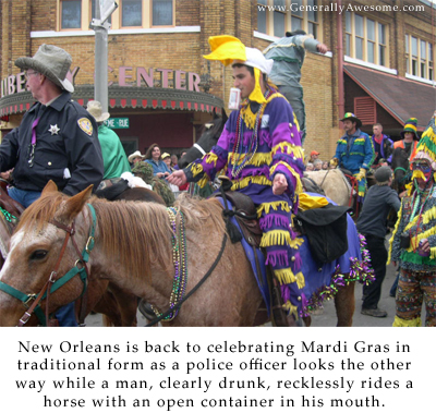 Mardi Gras is such a great place to celebrate, if your form of celebrating involves getting really drunk and letting your morals fly to the wind.  Vist New Orleans!
